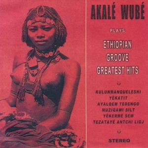 Akalé Wubé - Ethiopian Groove
