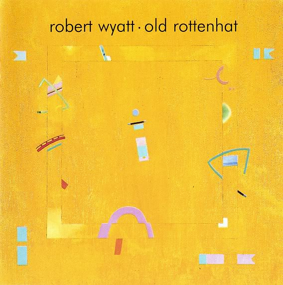 Robert Wyatt - Old Rottenhat